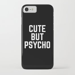 Cute But Psycho Funny Quote iPhone Case
