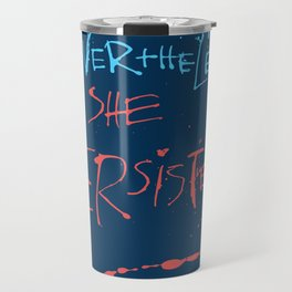 Nevertheless, she persisted. Travel Mug