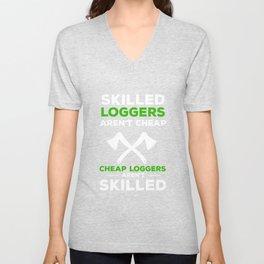 Skilled Loggers aren't Cheap Tradesmen Axe Unisex V-Neck