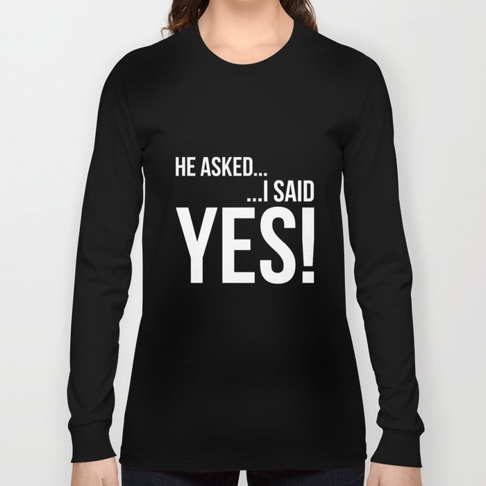 Engagment Announcement Shirt He asked I said Yes! Engaged Long Sleeve T-shirt
