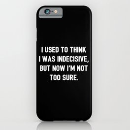 The Indecisive Person iPhone Case