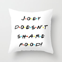 Joey Doesn't Share Food Throw Pillow