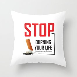 Stop burning your life - Great American Smokeout Throw Pillow