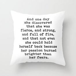 And one day she discovered that she was fierce and strong Throw Pillow