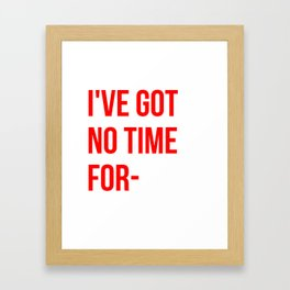 I've got no time for- Framed Art Print