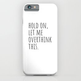 Hold On Let Me Overthink This iPhone Case