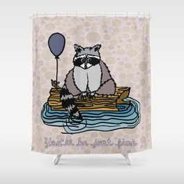 You'll Be Just Fine Shower Curtain