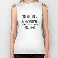 not all those who wander are lost Biker Tanks featuring Not All  Those Who Wander Are Lost  by alainaci