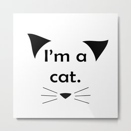 I'm a cat. (Black on White) Metal Print