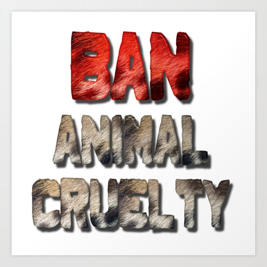 Ban Animal Cruelty Art Print