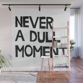 Never A Dull Moment  Wall Mural