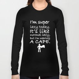 I Am Super Lazy Today. It Is Like Normal Lazy T-shirt Long Sleeve T-shirt