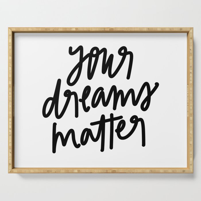 Your Dreams Matter Serving Tray