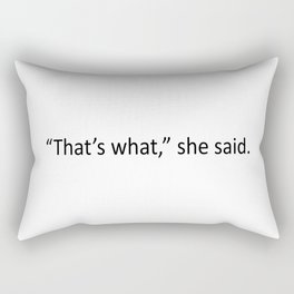 That's what she said! Rectangular Pillow