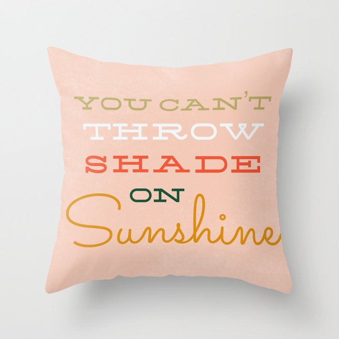 You Can't Throw Shade on Sunshine Throw Pillow