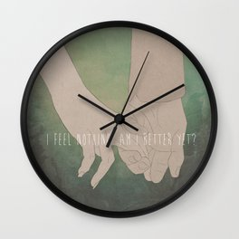 I Feel Nothing. Am I Better Yet? Wall Clock