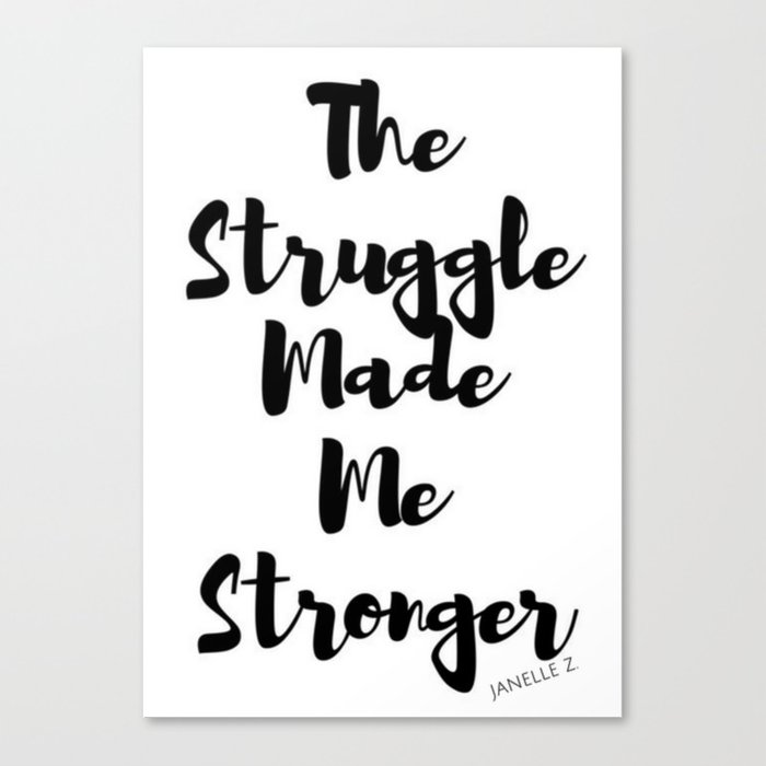 The Struggle Made Me Stronger Canvas Print