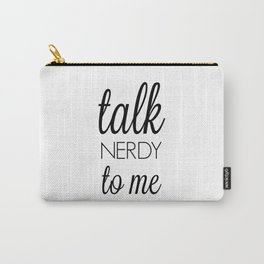 talk NERDY to me Carry-All Pouch