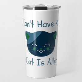 I Can't Have Kids My Cat Is Allergic Travel Mug