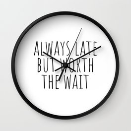 Always late but worth the wait Wall Clock