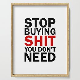 Stop Buying Shit You Don't Need Serving Tray