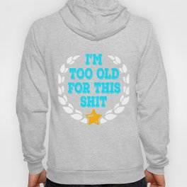 """Makes a great gift for your cranky and old friend. Simple tee with text """"I'm Too Old For This Shit""""  Hoody"""