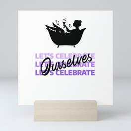 """Independent women """"Let's celebrate ourselves"""" Mini Art Print"""
