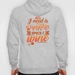 All I Need Is Pumpkin Spice & Wine Hoody