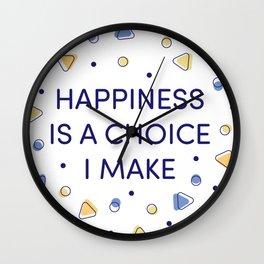 Happiness is a choice I make Wall Clock