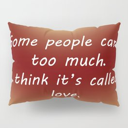 Care Too Much Pillow Sham