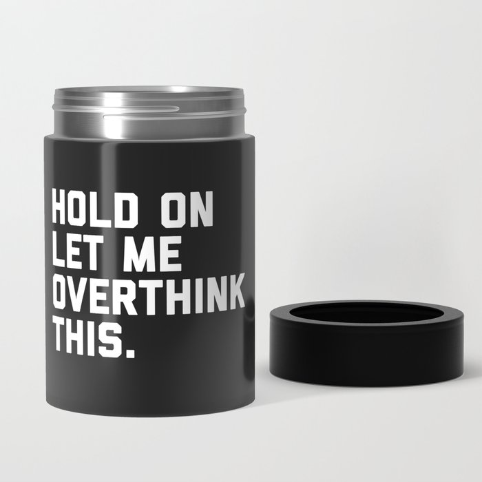 Overthink This Funny Quote Can Cooler