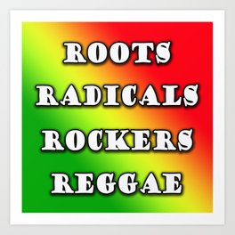 roots, radicals, rockers, reggae Art Print
