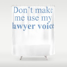Lawyers Voice Shower Curtain