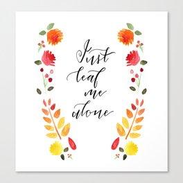 Just Leaf Me Alone Canvas Print