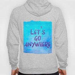 Let's go Anywhere - Boho Wanderlust Watercolor Hoody