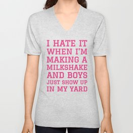 I HATE IT WHEN I'M MAKING A MILKSHAKE AND BOYS JUST SHOW UP IN MY YARD (Strawberry Pink) Unisex V-Neck