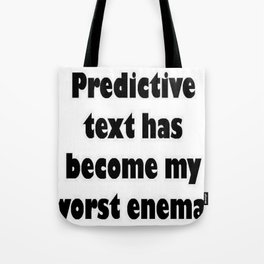 Predictive Text Has Become My Worst Enema Tote Bag