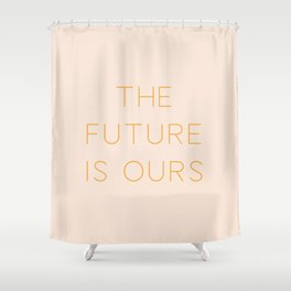 The Future Is Ours Shower Curtain