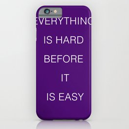 Everything is hard before it is easy iPhone Case