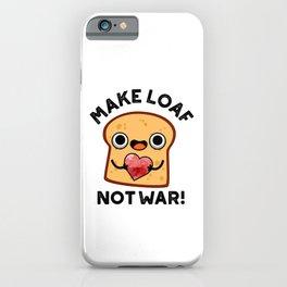Make Loaf Not War Cute Food Bread Pun iPhone Case