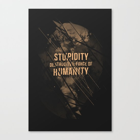 Stupidity Canvas Print