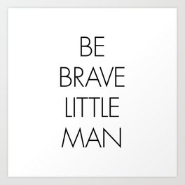 Be Brave Little Man Art Print