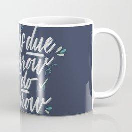 Due Tomorrow Coffee Mug