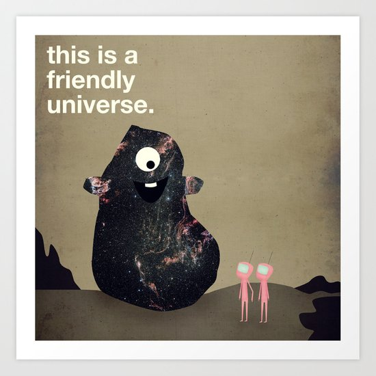 This is a Friendly Universe Art Print
