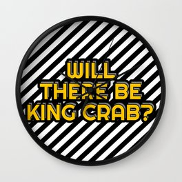 Will there be King crab? Wall Clock