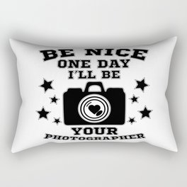 Be nice one day i'll be your photographer Rectangular Pillow