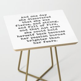 And one day she discovered that she was fierce and strong Side Table