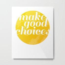 Make Good Choices Metal Print