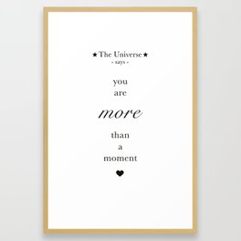 The Universe - You Are More Than A Moment Framed Art Print