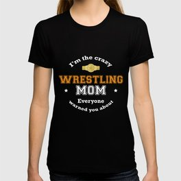 I'm The Crazy Wrestling Mom Everyone Warned You About Funny Sport Mommy Shirt T-shirt